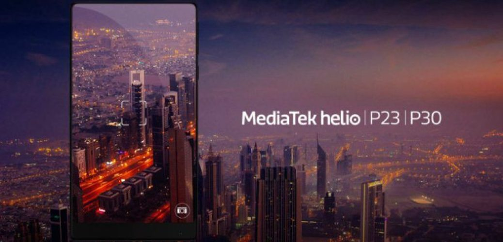 MediaTek Helio P30 leads mid-range, P23 delivers a class upgrade